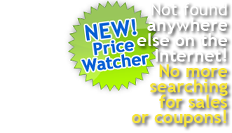 Our new PRICE WATCHER is not found anywhere else on the Internet! No more searching for sales or coupons!