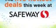 The five hottest deals this week at Safeway. (Plus where to find many more money-saving deals.)