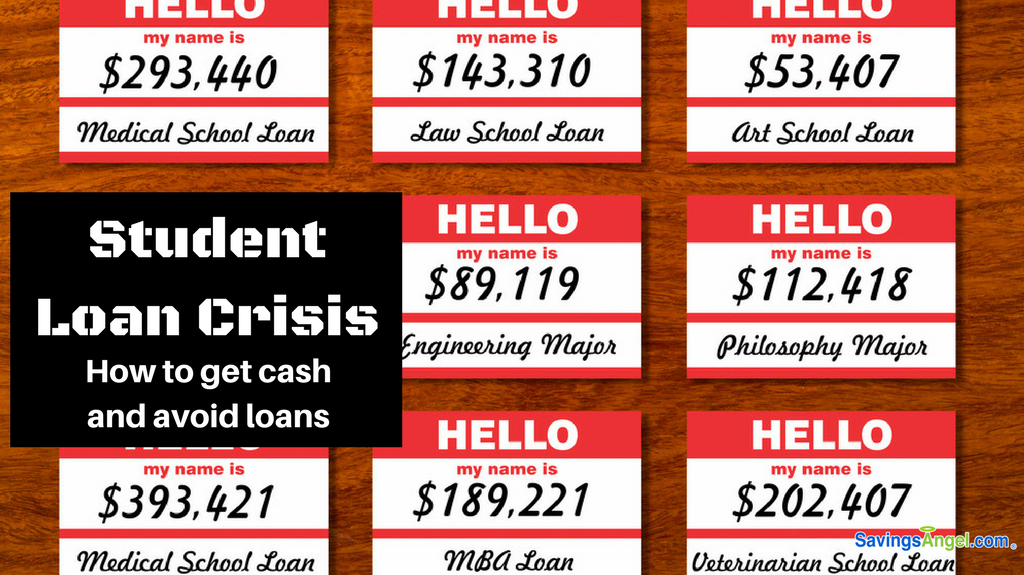 Student Loan Crisis: How to get cash and avoid loans